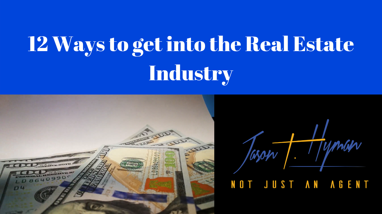 12 Ways to get into the Real Estate Industry!